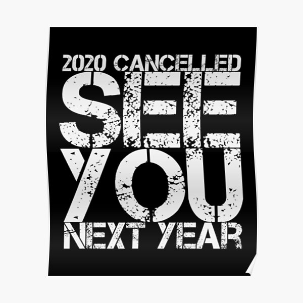 "White text ""2020 Cancelled See You Next Year"" on black background"
