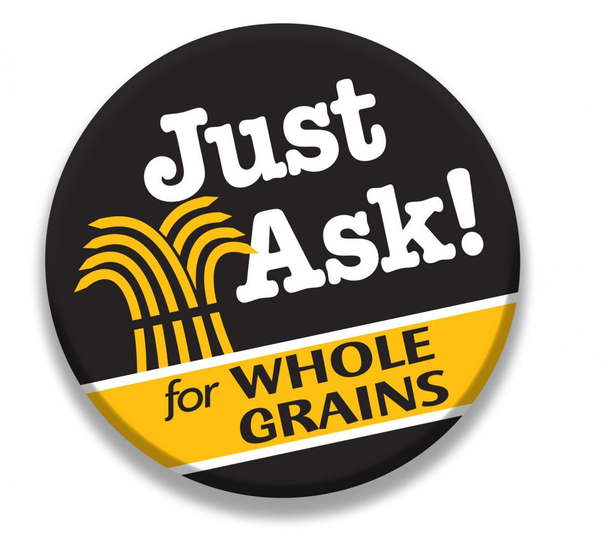 """Black button with text """"Just Ask for Whole Grains"""" and golden sheath of grains"""